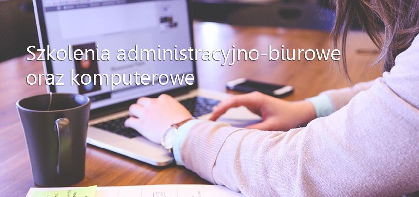 Szkolenia administracyjno-biurowe i komputerowe
